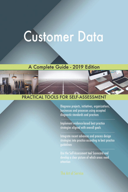 Customer Data A Complete Guide - 2019 Edition