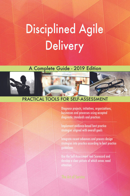 Disciplined Agile Delivery A Complete Guide - 2019 Edition
