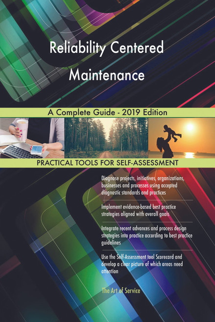 Reliability Centered Maintenance A Complete Guide - 2019 Edition