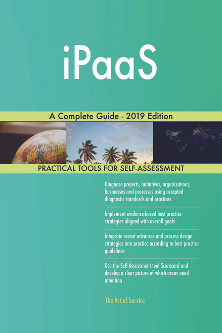 iPaaS A Complete Guide - 2019 Edition
