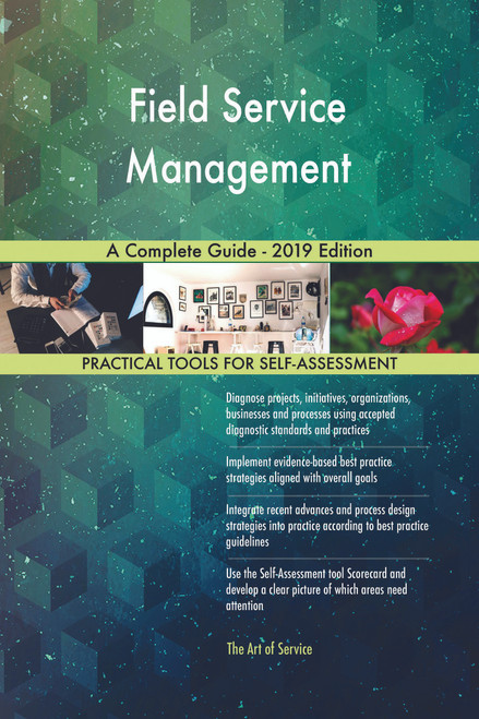 Field Service Management A Complete Guide - 2019 Edition