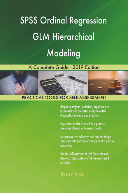 SPSS Ordinal Regression GLM Hierarchical Modeling A Complete Guide - 2019 Edition