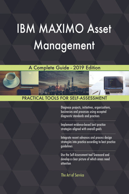 IBM MAXIMO Asset Management A Complete Guide 2019 Edition