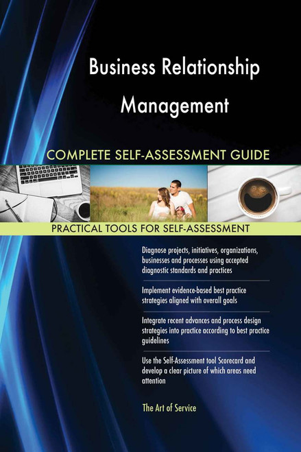 Business Relationship Management Complete Self-Assessment