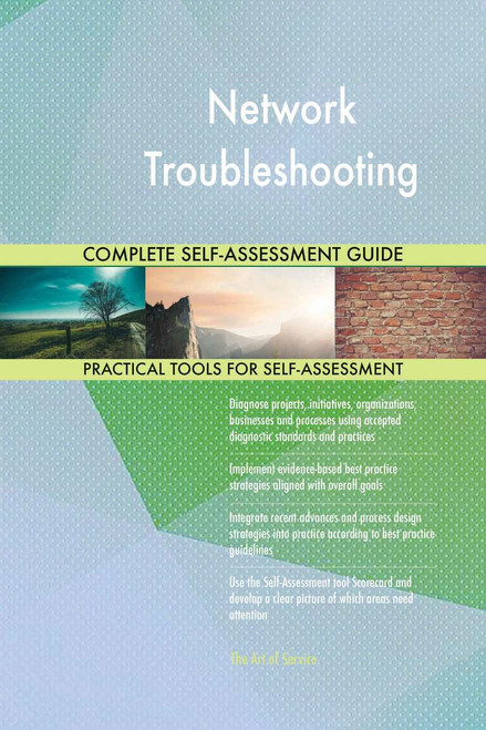 Network Troubleshooting Complete Self-Assessment