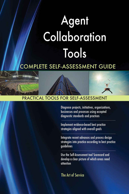 Agent Collaboration Tools Complete Self-Assessment