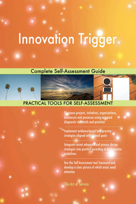 Innovation Trigger Complete Self-Assessment Guide