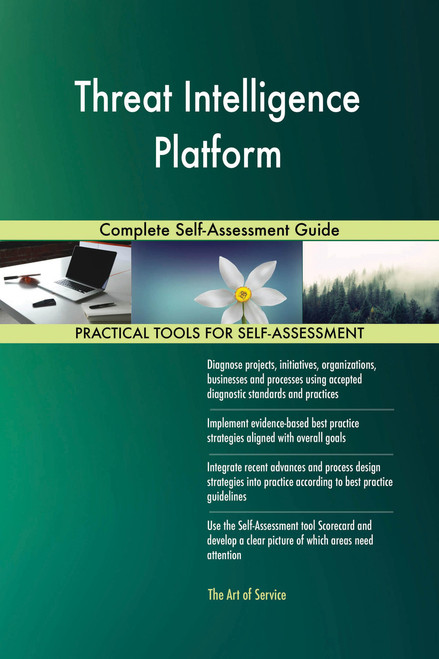 Threat Intelligence Platform Complete Self-Assessment Guide