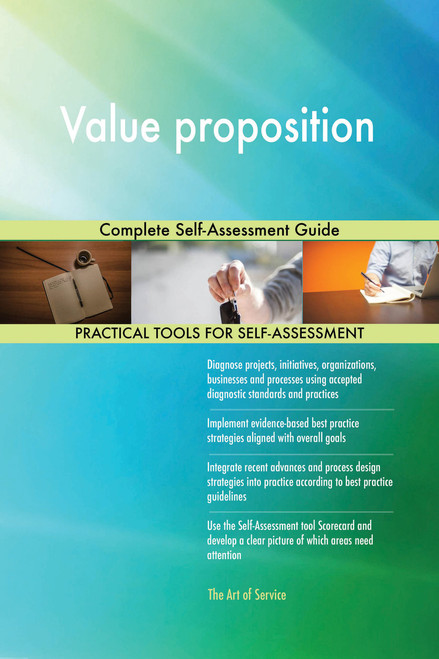 Value proposition Complete Self-Assessment Guide