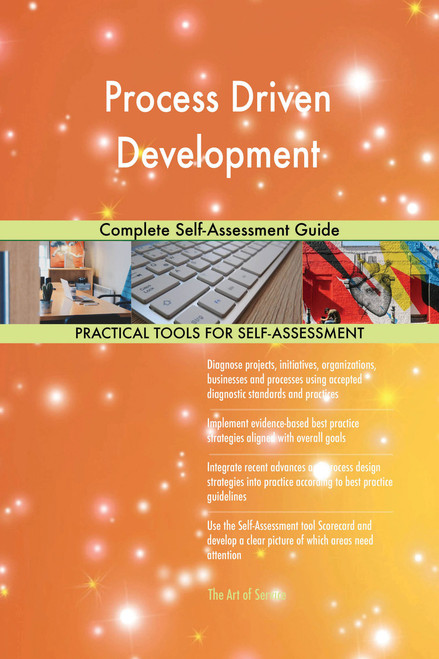 Process Driven Development Complete Self-Assessment Guide