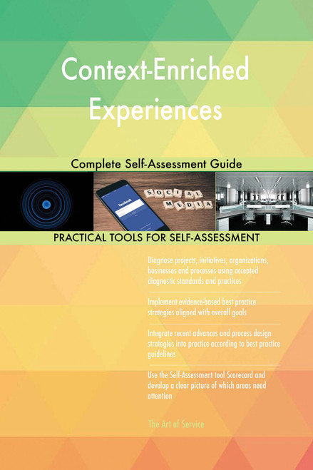 Context-Enriched Experiences Complete Self-Assessment Guide