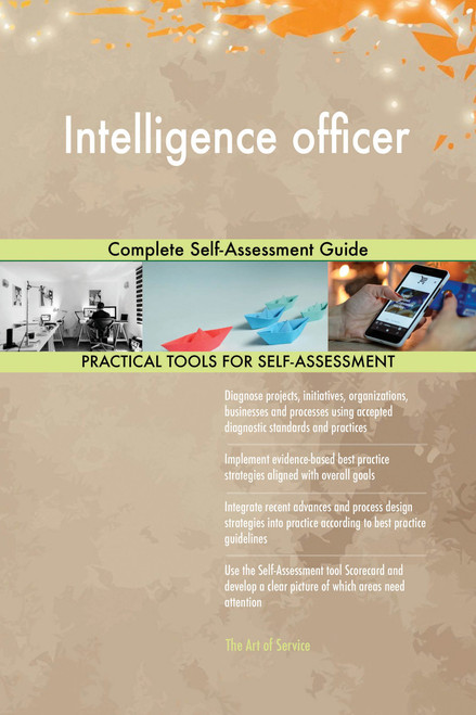 Intelligence officer Complete Self-Assessment Guide