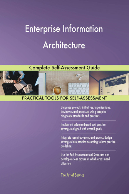 Enterprise Information Architecture Complete Self-Assessment Guide