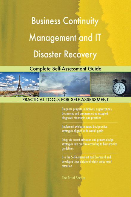 Business Continuity Management and IT Disaster Recovery Management Complete Self-Assessment Guide
