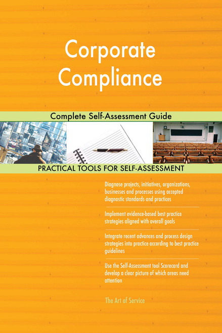 Corporate Compliance Complete Self-Assessment Guide