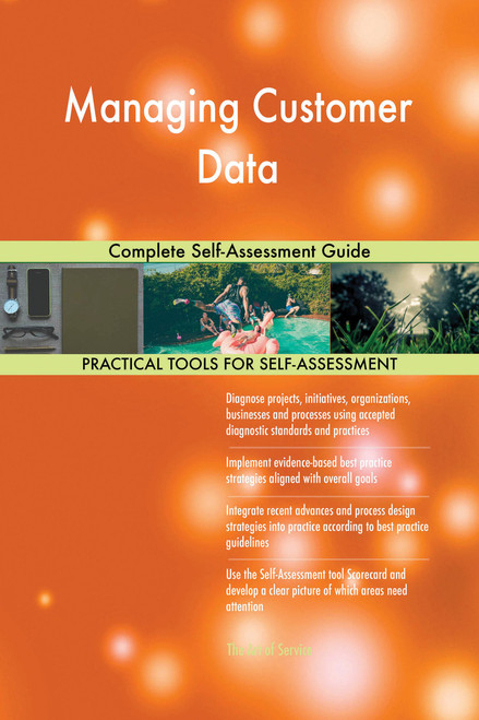 Managing Customer Data Complete Self-Assessment Guide