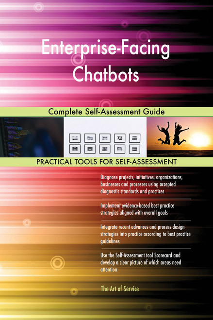 Enterprise-Facing Chatbots Complete Self-Assessment Guide