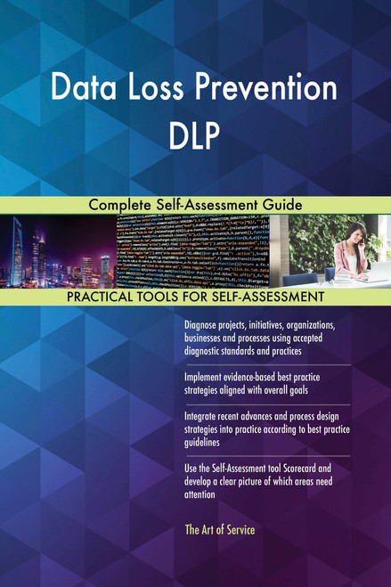 Data Loss Prevention DLP Complete Self-Assessment Guide