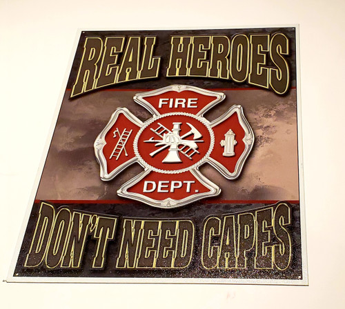 """""""REAL HEROES DON'T NEED CAPES"""" Fire Dept. Metal Sign"""