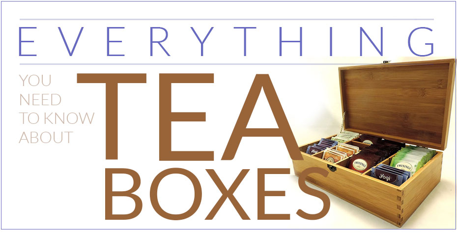 Everything you need to know about tea boxes