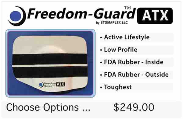 The Freedom-Guard ATX is the toughest and most durable Stomaplex stoma guard. Inside there is an FDA approved rubber padding. This stoma guard will not absorb water in the swimming pool. This stoma guard is recommended for ostomy sports.
