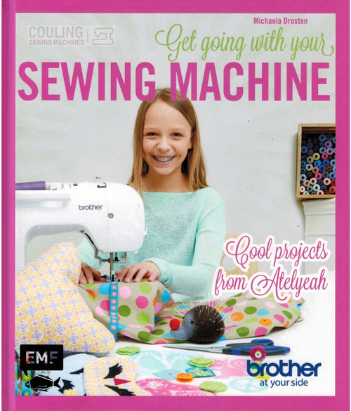 Get Going with Your Brother Sewing Machine Cool Projects by Atelyeah Book
