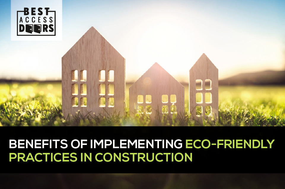 Benefits of Implementing Eco-Friendly Practices in Construction