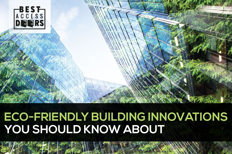 Eco-Friendly Building Innovations You Should Know About