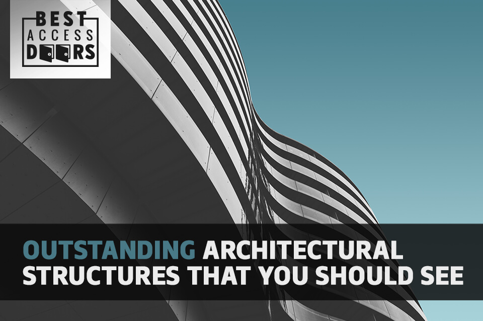 Outstanding Architectural Structures That You Should See