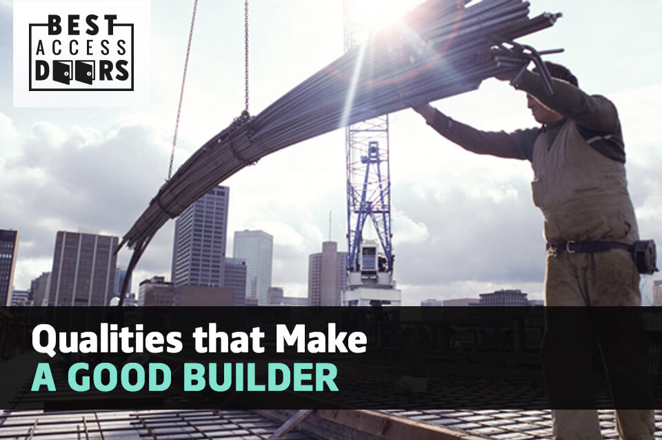 Qualities that Make a Good Builder
