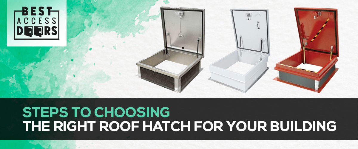 Steps to Choosing the Right Roof Hatch for Your Building
