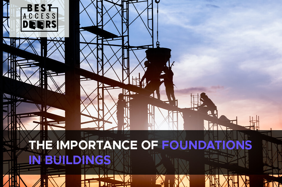 The Importance of Foundations in Buildings