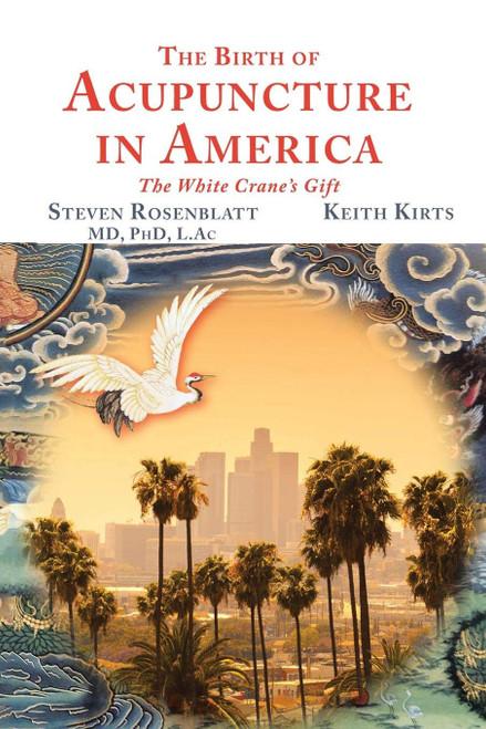 The Birth of Acupuncture in America by Steven Rosenblatt