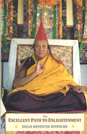 The Excellent Path to Enlightenment: Oral Teachings on the Root Text of Jamyang Khyentse Wangpo by Jamyang Khyentse Wangpo, Dilgo Khyentse Rinpoche translated by Padmakara Translation Group