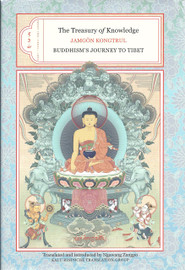 The Treasury of Knowledge: Books Two, Three, and Four Buddhism's Journey To Tibet by Jamgon Kongtrul Lodro Taye, translated by Ngawang Zangpo
