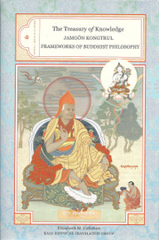 The Treasury of Knowledge: Book Six, Part Three Frameworks of Buddhist Philosophy by Jamgon Kongtrul Lodro Taye, translated by Elizabeth M. Callahan