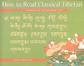 How to Read Classical Tibetan Volume One: Summary of the General Path by Craig Preston