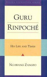 Guru Rinpoche: His Lives and Times