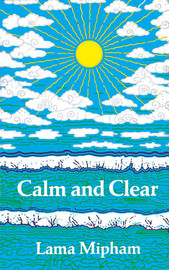 Calm and Clear by Lama Mipham