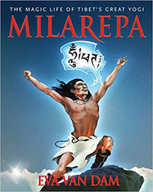 Milarepa:  The Magic Life of Tibet's Great Yogi by Eva Van Dam