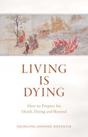 Living Is Dying by Dzongsar Jamyang Khyentse