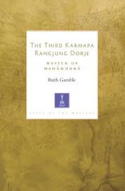 The Third Karmapa Rangjung Dorje: Master of Mahamudra