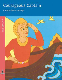 Courageous Captain: A story about the power of good action. A Jataka tale, illustrated by Rosalyn White