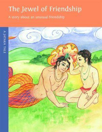 The Jewel of Friendship: A story about an unusual friendship. A Jataka tale, illustrated by Magdalena Duran