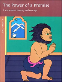 The Power of a Promise: A story about honesty and courage. A Jataka tale, illustrated by Rosalyn White