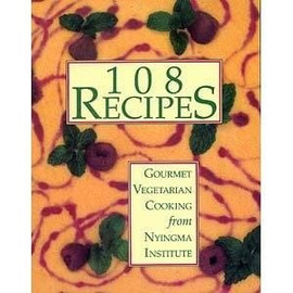 108 Recipes: Gourmet Vegetarian Cooking from Nyingma Institute