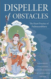 Dispeller of Obstacles: The Heart Practice of Padmasambhava, Translated by Erik Pema Kunsang