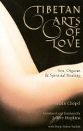 Tibetan Arts of Love Sex, Orgasm, and Spiritual Healing by Gedun Chopel, translated by Jeffrey Hopkins and Dorje Yudon Yuthok