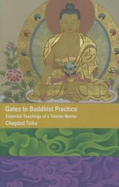 Gates to Buddhist Practice: Essential Teachings of a Tibetan Master by Chagdud Tulku