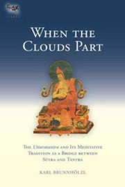 When the Clouds Part: The Uttaratantra and Its Meditative Tradition as a Bridge between Sutra and Tantra, translated by Karl Brunnholzl